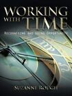 Working with Time: Recognising and Using Opportunity by Suzanne F. Rough (Paperback, 2014)