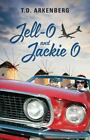 Jell-O and Jackie O by T. D. Arkenberg (2014, Hardcover)