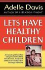 Let's Have Healthy Children by Adelle Davis (Paperback / softback, 2013)