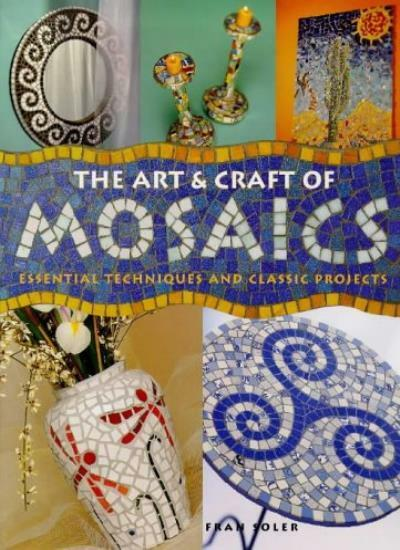 The Art and Craft of Mosaics: Essential Techniques and Class Project (A Quarto