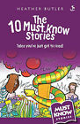 The 10 Must Know Stories: Tales You've Just Got to Read! by Heather Butler (Paperback, 2008)