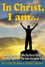 In Christ, I Am : God's Promises on Who You Are in Christ That Will Transform...