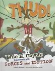 Thud!: Wile E. Coyote Experiments with Forces and Motion by Mark Weakland (Hardback, 2014)