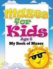 Mazes for Kids Age 6 (My Book of Mazes) by Speedy Publishing LLC (Paperback / softback, 2014)