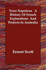 Terre Napoleon a History of French Explorations and Projects in Australia by Ernest Scott (Paperback / softback, 2006)