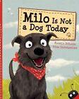 Milo Is Not a Dog Today by Schoene Kerstin Gunetsreiner Nina School and Libra