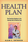 Health Plan: The Practical Solution to the Soaring Cost of Medical Care by Alain C. Enthoven (Paperback, 2002)