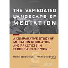 The Variegated Landscape of Mediation: A Comparative Study of Mediation Regulation and Practices in Europe and  the World by Eleven International Publishing (Paperback, 2014)