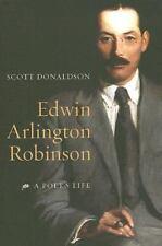 Edwin Arlington Robinson: A Poet's Life Donaldson, Scott Hardcover
