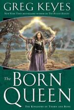 The Kingdoms of Thorn and Bone Ser.: The Born Queen Bk. 4 by Greg Keyes (2008, Hardcover)