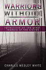 Warriors Without Armor: Reflections on the Great Leaders of the Sixties by Charles Wesley White (Paperback / softback, 2009)