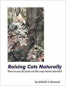 Raising Cats Naturally How to Care for Your Cat the Way Nature Intended