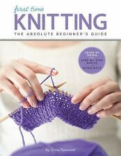 First Time Ser.: First Time Knitting : The Absolute Beginner's Guide - Learn...