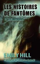 Les Histoires de Fantomes et les Imprevus by Emily Hill (2012, Paperback)