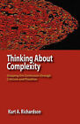 Thinking About Complexity: Grasping the Continuum Through Criticism and Pluralism by Kurt Antony Richardson (Paperback, 2010)