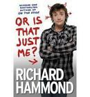 Or Is That Just Me? by Richard Hammond (Paperback, 2010)