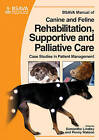 BSAVA Manual of Canine and Feline Rehabilitation, Supportive and Palliative Care: Case Studies in Patient Management by British Small Animal Veterinary Association (Paperback, 2010)
