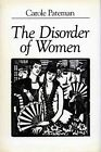 The Disorder of Women Democracy Feminism and Political Theory 9780804717656