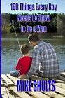 160 Things Every Boy Needs to Know to be a Man by Mike Shults (Paperback, 2016)