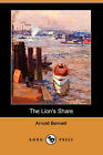 The Lion's Share (Dodo Press) by Arnold Bennett (Paperback / softback, 2007)