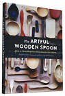 The Artful Wooden Spoon: How to Make Exquisite Keepsakes for the Kitchen by Josh Vogel (Hardback, 2015)