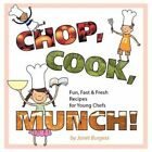 CHOP Cook Munch Fun Fast & Fresh Recipes for Young Chefs by Burgess Janet