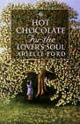 Hot Chocolate for the Lover's Soul: 101 True Stories of Soul Mates by Arielle Ford (Paperback, 2001)
