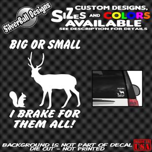 Big-or-Small-I-Brake-for-them-All-Custom-Decal-Vinyl-Car-Truck-Window-Sticker