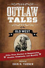 Outlaw Tales of the Old West: Fifty True Stories of Desperados, Crooks, Criminals, and Bandits by Rowman & Littlefield (Paperback, 2016)