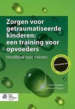 Zorgen Voor Getraumatiseerde Kinderen: Een Training Voor Opvoeders : Handboek...