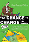 Your Chance to Change the World: The No-fibbing Guide to Social Entrepreneurship by Craig Dearden-Phillips (Paperback, 2008)
