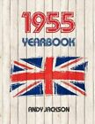 1955 UK Yearbook: Interesting Facts from 1955 Including 30 Newspaper Front Pages - Perfect 60th Birthday or Anniversary Gift! by Andy Jackson (Paperback / softback, 2015)