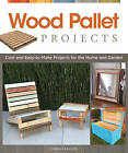 Wood Pallet Projects: Cool and Easy-to-make Projects for the Home and Garden by Chris Gleason (Paperback, 2013)
