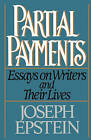 Partial Payments: Essays on Writers and Their Lives by Joseph Epstein (Paperback, 1991)