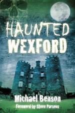 NEW - Haunted Wexford by Benson, Michael