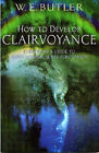 How to Develop Clairvoyance: Everybody's Guide to Supernormal Sense Perception by W.E. Butler (Paperback, 2004)