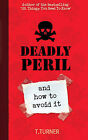 Deadly Peril: And How to Avoid it by Tracey Turner (Paperback, 2009)