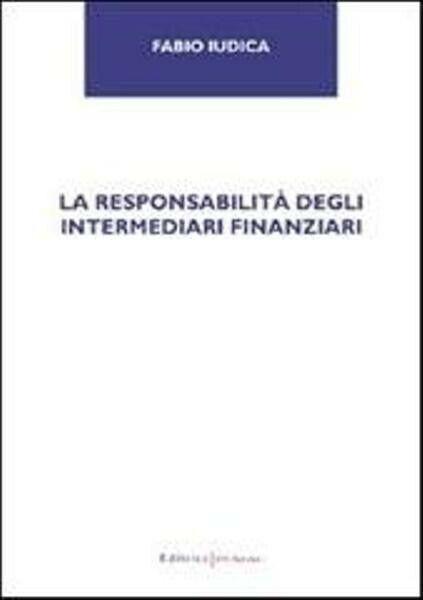 La responsabilità degli intermediari finanziari. Fabio Iudica. UNI service ed.