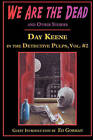 We Are the Dead and Other Stories: Day Keene in the Detective Pulps Volume II by Day Keene (Paperback / softback, 2010)