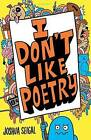 I Don't Like Poetry by Joshua Seigal (Paperback, 2016)