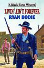 Livin' Ain't Forever by Ryan Bodie (Hardback, 2008)