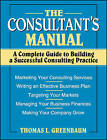 The Consultant's Manual: A Complete Guide to Building a Successful Consulting Practice by Thomas L. Greenbaum (Paperback, 1994)