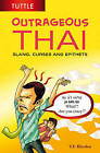 Outrageous Thai: Slang, Curses and Epithets by T. F. Rhoden (Paperback, 2009)
