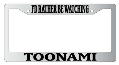 Chrome License Plate Frame I/'d Rather Be Watching Toonami Auto Accessory