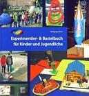 Experimentier- & Bastelbuch für Kinder und Jugendliche von Wolfgang Oehrl (2015, Taschenbuch)