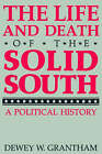 The Life and Death of the Solid South: A Political History by Dewey W. Grantham (Paperback, 1992)