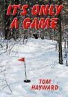 It's Only a Game by Tom Hayward (Paperback, 2014)