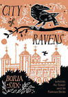 City of Ravens: The Extraordinary History of London, the Tower and Its Famous Ravens by Boria Sax (Hardback, 2012)