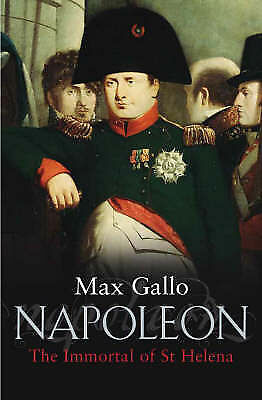 """AS NEW"" Gallo, Max, Napoleon: The Immortal of St Helena. A Novel: No. 4 Book"