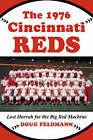 The 1976 Cincinnati Reds: Last Hurrah for the Big Red Machine by Doug Feldmann (Paperback, 2009)